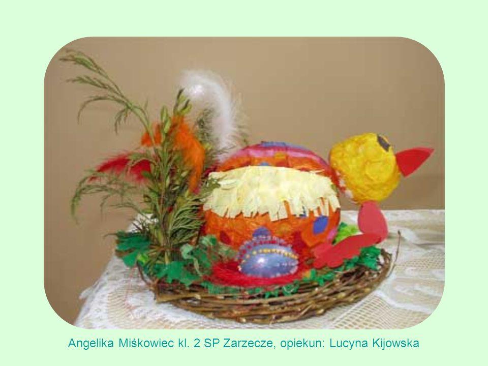 Angelika Miśkowiec kl. 2 SP Zarzecze, opiekun: Lucyna Kijowska