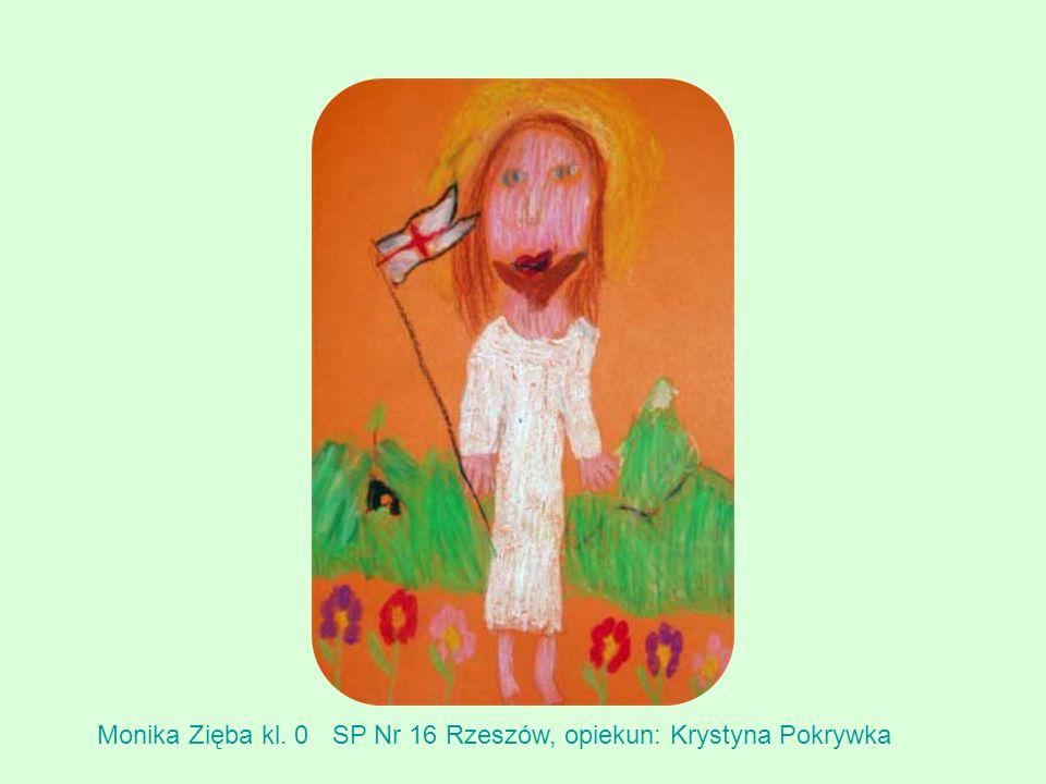 Monika Zięba kl. 0SP Nr 16 Rzeszów, opiekun: Krystyna Pokrywka