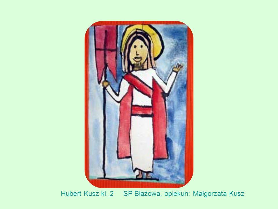Hubert Kusz kl. 2SP Błażowa, opiekun: Małgorzata Kusz