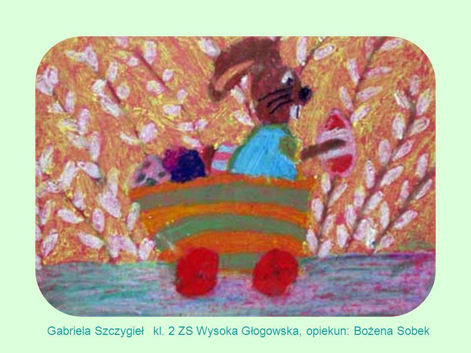 Gabriela Szczygiełkl. 2 ZS Wysoka Głogowska, opiekun: Bożena Sobek