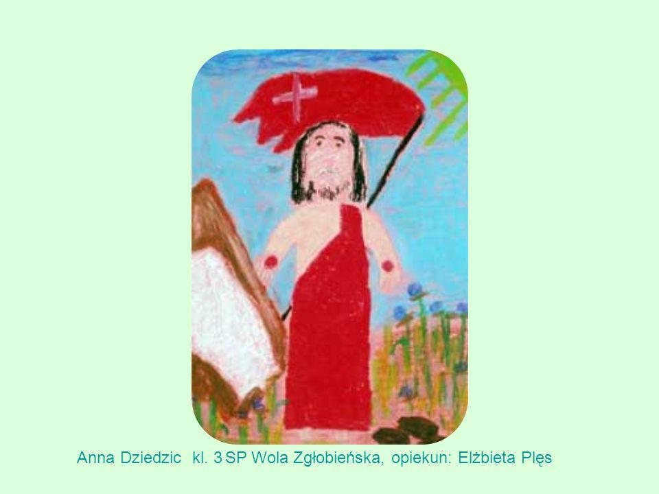 Anna Dziedzickl. 3SP Wola Zgłobieńska, opiekun: Elżbieta Plęs