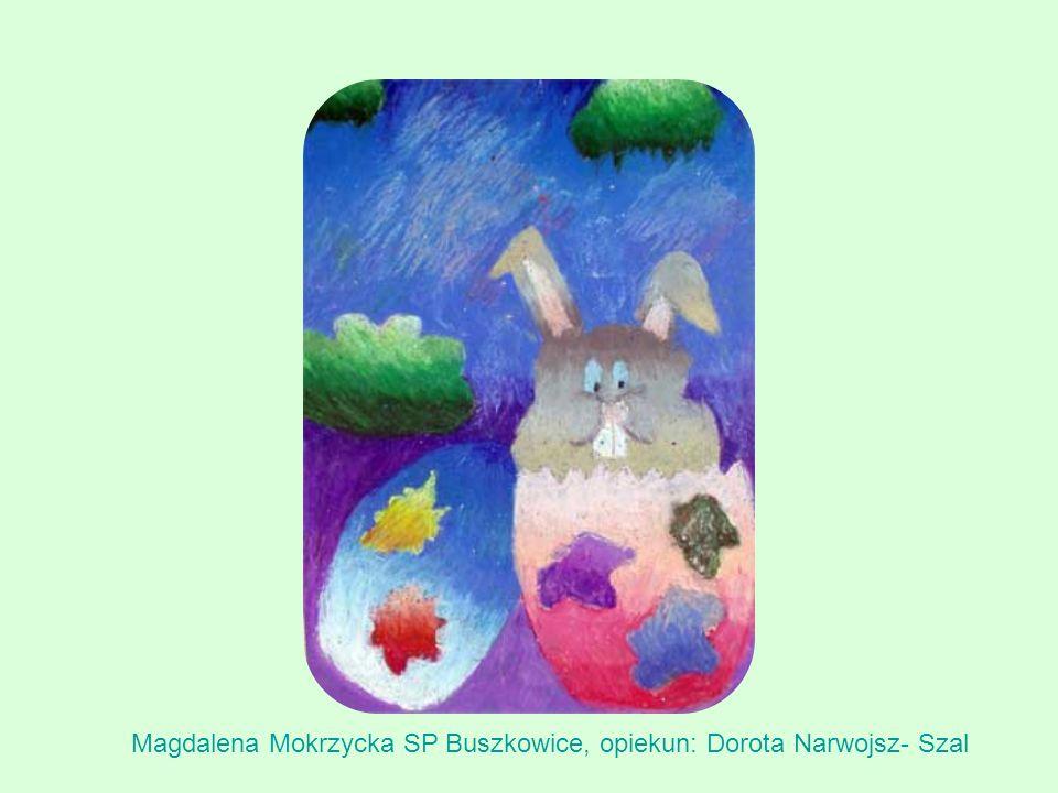 Magdalena Mokrzycka SP Buszkowice, opiekun: Dorota Narwojsz- Szal