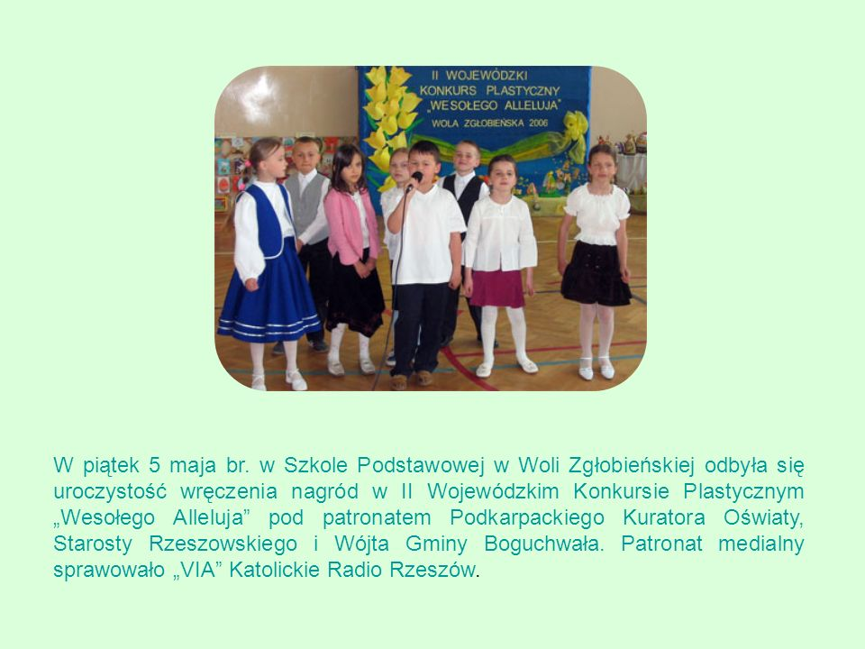 W piątek 5 maja br. w Szkole Podstawowej w Woli Zgłobieńskiej odbyła się uroczystość wręczenia nagród w II Wojewódzkim Konkursie Plastycznym Wesołego