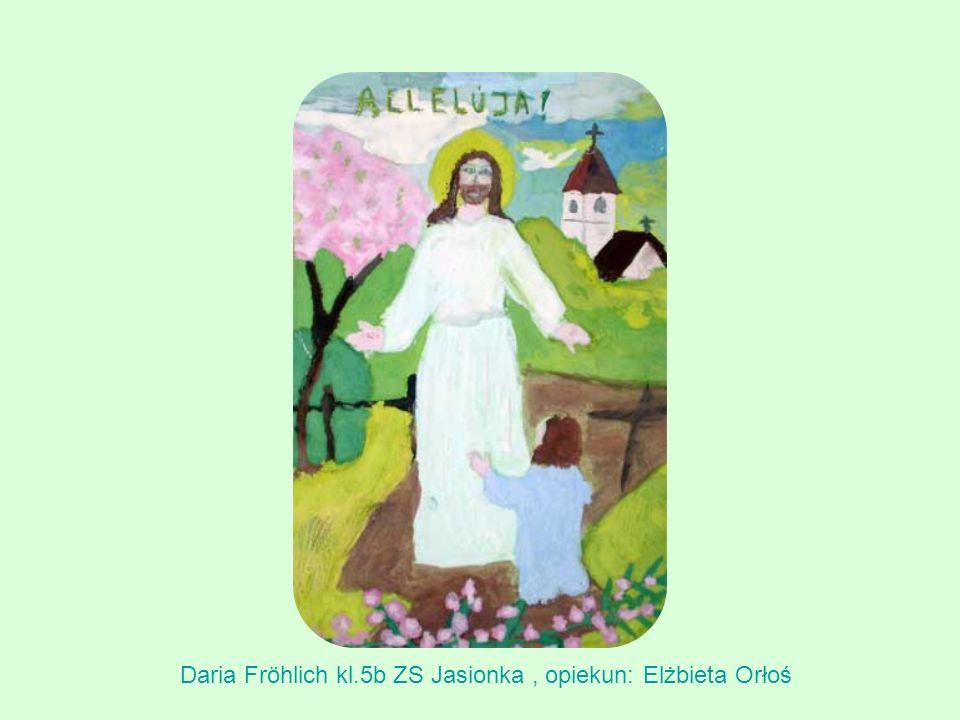 Daria Fröhlich kl.5b ZS Jasionka, opiekun: Elżbieta Orłoś