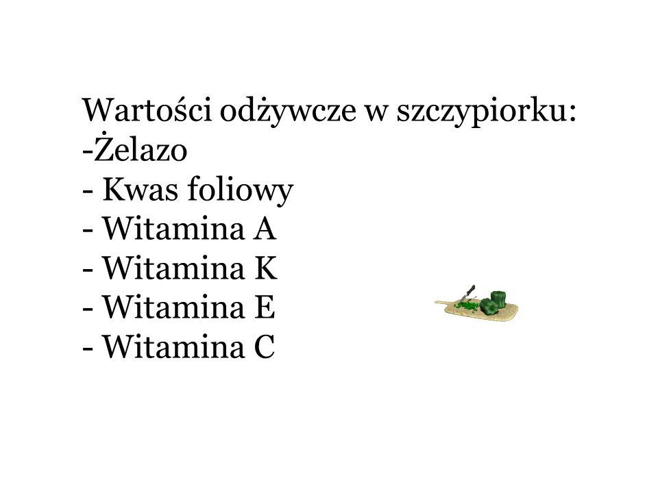 Wartości odżywcze w szczypiorku: -Żelazo - Kwas foliowy - Witamina A - Witamina K - Witamina E - Witamina C