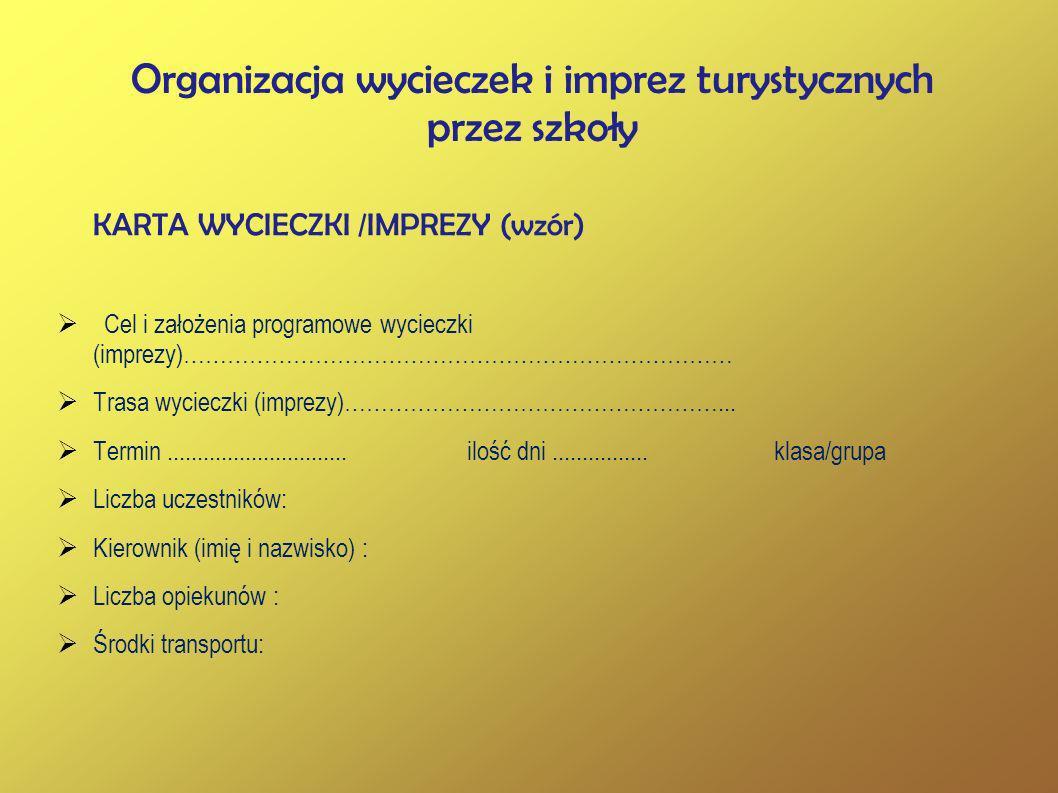 Organizacja wycieczek i imprez turystycznych przez szkoły KARTA WYCIECZKI /IMPREZY (wzór) Cel i założenia programowe wycieczki (imprezy)……………………………………