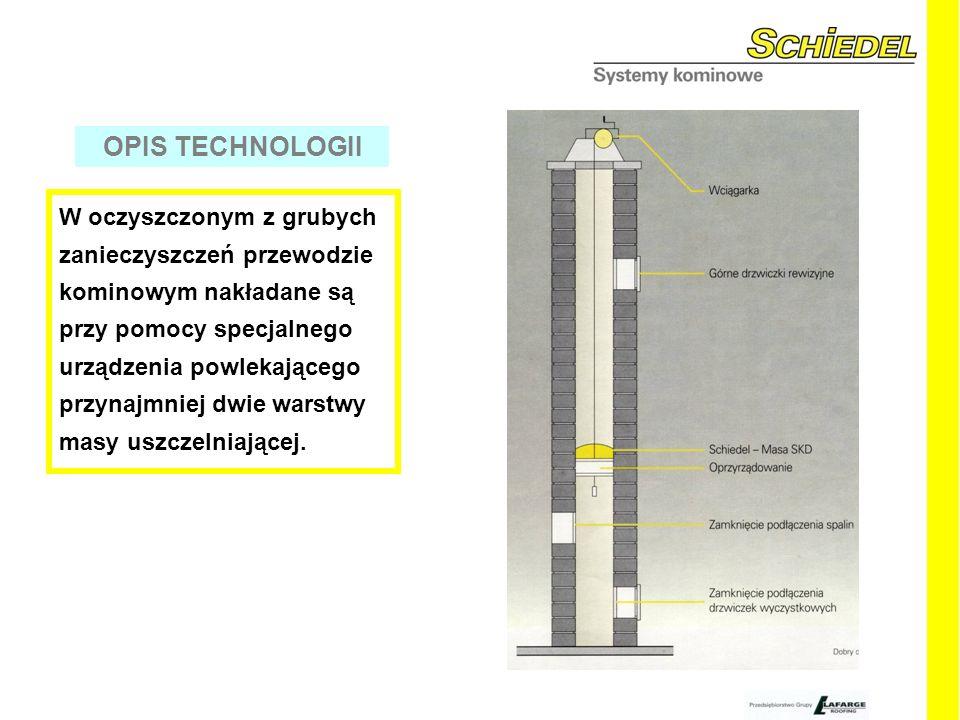 W oczyszczonym z grubych zanieczyszczeń przewodzie kominowym nakładane są przy pomocy specjalnego urządzenia powlekającego przynajmniej dwie warstwy masy uszczelniającej.