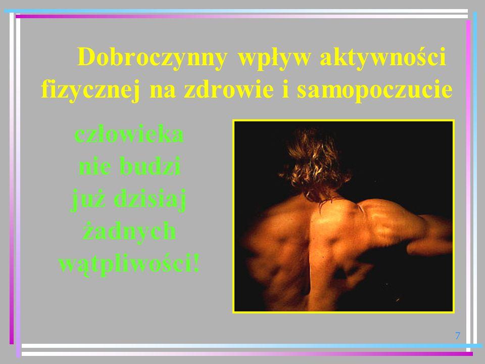 7 Dobroczynny wpływ aktywności fizycznej na zdrowie i samopoczucie człowieka nie budzi już dzisiaj żadnych wątpliwości!