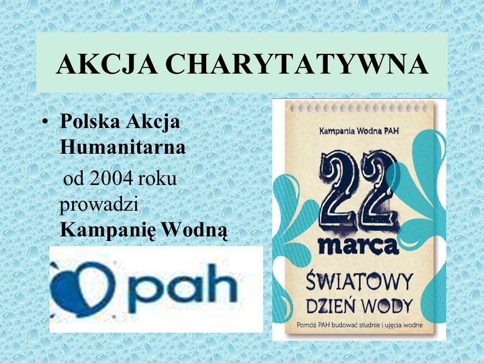 AKCJA CHARYTATYWNA Polska Akcja Humanitarna od 2004 roku prowadzi Kampanię Wodną