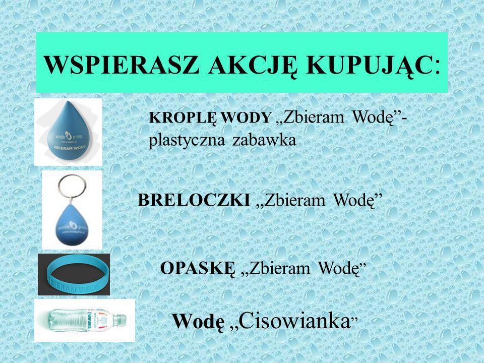 WSPIERASZ AKCJĘ KUPUJĄC : KROPLĘ WODY Zbieram Wodę- plastyczna zabawka BRELOCZKI Zbieram Wodę OPASKĘ Zbieram Wodę Wodę Cisowianka