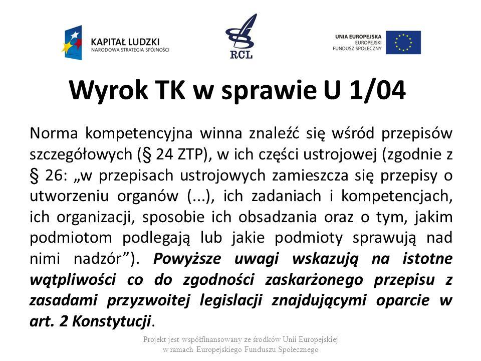 Wyrok TK w sprawie U 1/04 Norma kompetencyjna winna znaleźć się wśród przepisów szczegółowych (§ 24 ZTP), w ich części ustrojowej (zgodnie z § 26: w p