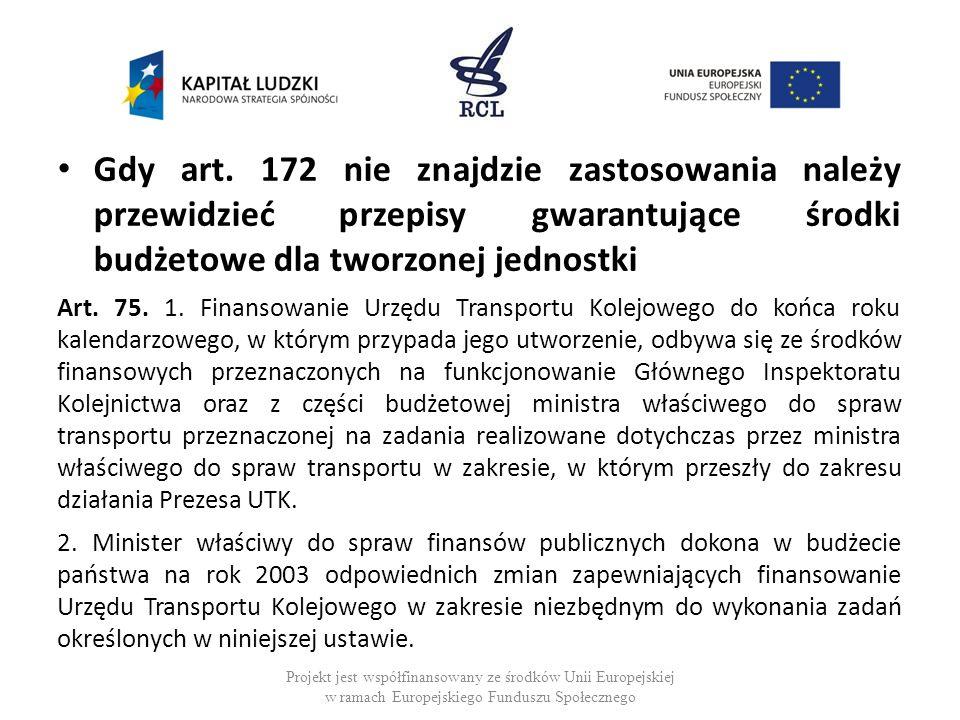 Gdy art. 172 nie znajdzie zastosowania należy przewidzieć przepisy gwarantujące środki budżetowe dla tworzonej jednostki Art. 75. 1. Finansowanie Urzę