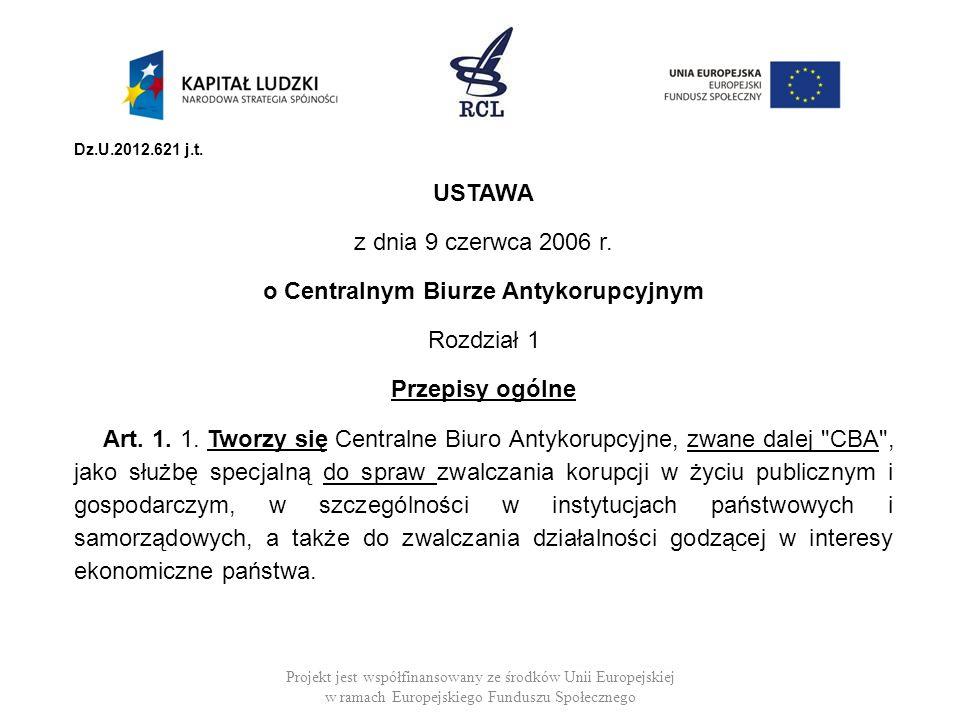 Dz.U.2012.621 j.t. USTAWA z dnia 9 czerwca 2006 r. o Centralnym Biurze Antykorupcyjnym Rozdział 1 Przepisy ogólne Art. 1. 1. Tworzy się Centralne Biur