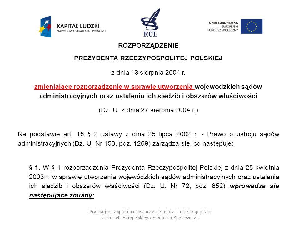 ROZPORZĄDZENIE PREZYDENTA RZECZYPOSPOLITEJ POLSKIEJ z dnia 13 sierpnia 2004 r. zmieniające rozporządzenie w sprawie utworzenia wojewódzkich sądów admi