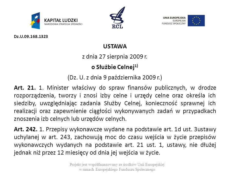 Dz.U.09.168.1323 USTAWA z dnia 27 sierpnia 2009 r. o Służbie Celnej 1) (Dz. U. z dnia 9 października 2009 r.) Art. 21. 1. Minister właściwy do spraw f
