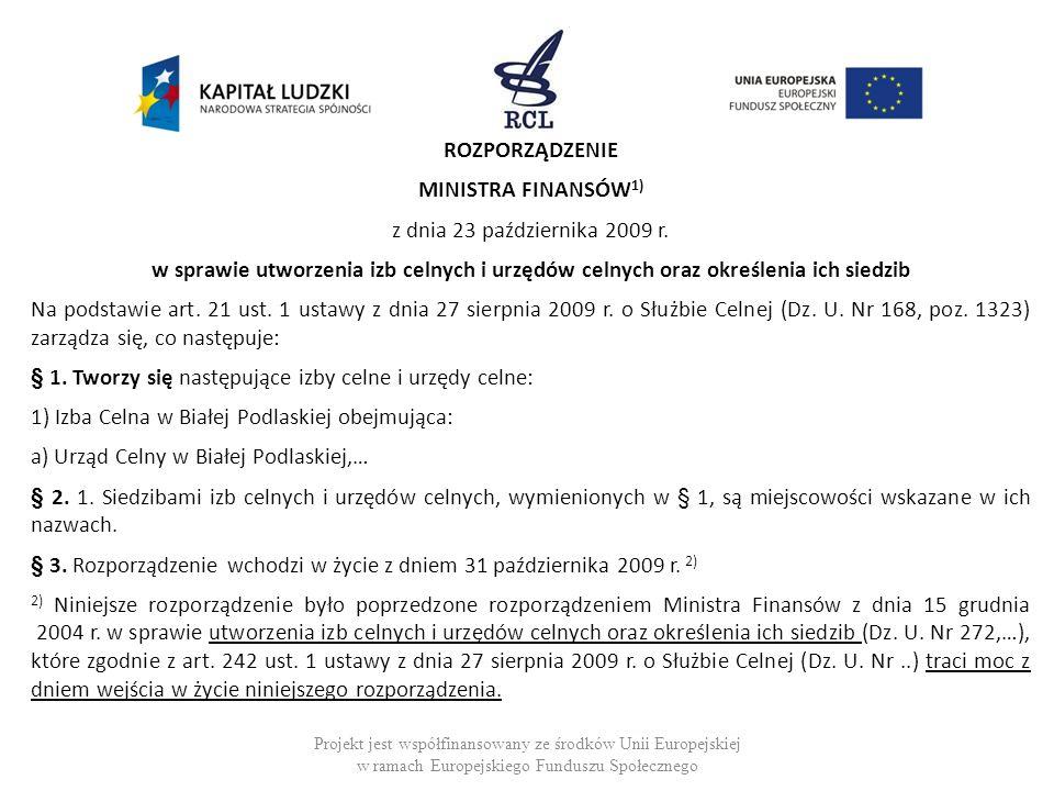 ROZPORZĄDZENIE MINISTRA FINANSÓW 1) z dnia 23 października 2009 r. w sprawie utworzenia izb celnych i urzędów celnych oraz określenia ich siedzib Na p