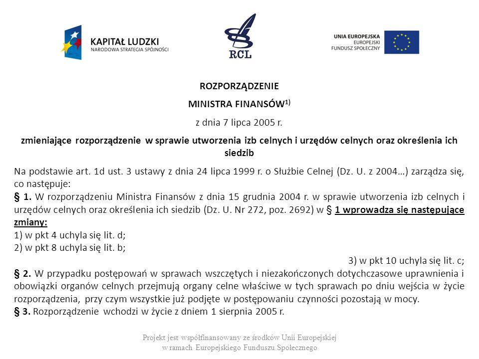 ROZPORZĄDZENIE MINISTRA FINANSÓW 1) z dnia 7 lipca 2005 r. zmieniające rozporządzenie w sprawie utworzenia izb celnych i urzędów celnych oraz określen