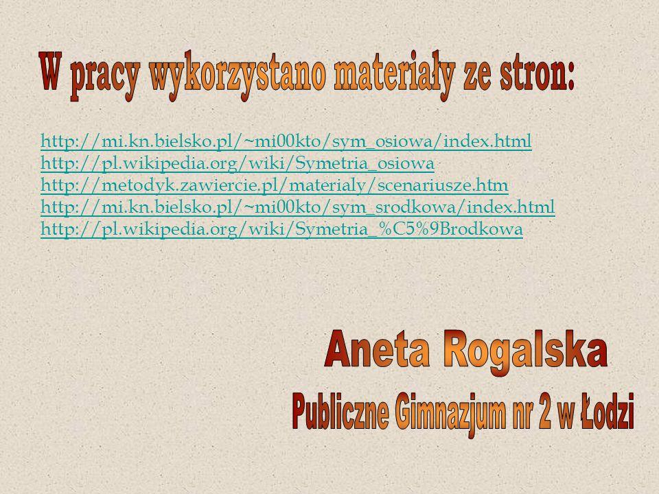 http://mi.kn.bielsko.pl/~mi00kto/sym_osiowa/index.html http://pl.wikipedia.org/wiki/Symetria_osiowa http://metodyk.zawiercie.pl/materialy/scenariusze.