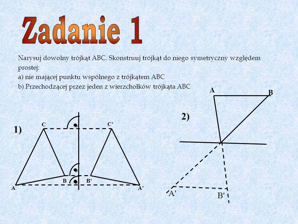 Narysuj dowolny trójkąt ABC. Skonstruuj trójkąt do niego symetryczny względem prostej: a) nie mającej punktu wspólnego z trójkątem ABC b) Przechodzące