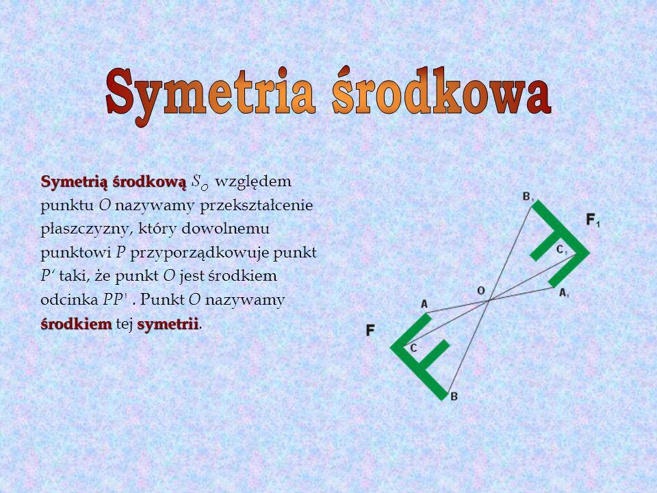 Symetrią środkową Symetrią środkową względem punktu O nazywamy przekształcenie płaszczyzny, który dowolnemu punktowi P przyporządkowuje punkt P taki,