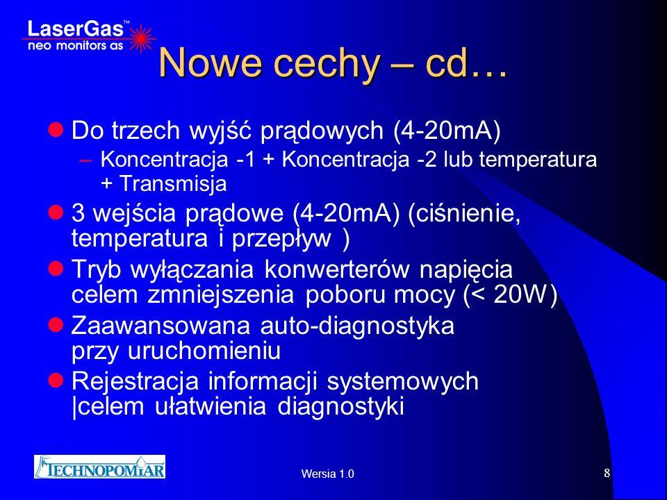 Wersia 1.0 8 Nowe cechy – cd… Do trzech wyjść prądowych (4-20mA) –Koncentracja -1 + Koncentracja -2 lub temperatura + Transmisja 3 wejścia prądowe (4-
