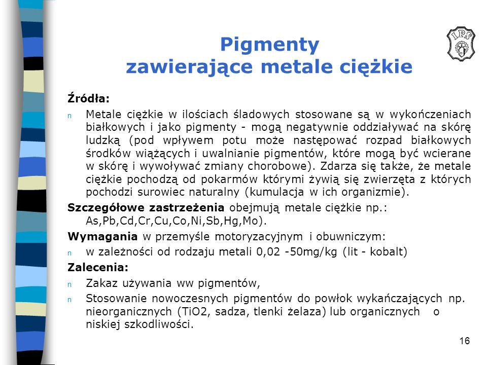 16 Pigmenty zawierające metale ciężkie Źródła: n Metale ciężkie w ilościach śladowych stosowane są w wykończeniach białkowych i jako pigmenty - mogą n