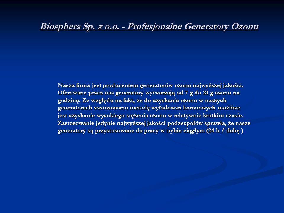 Biosphera Sp. z o.o. - Profesjonalne Generatory Ozonu Nasza firma jest producentem generatorów ozonu najwyższej jakości. Oferowane przez nas generator