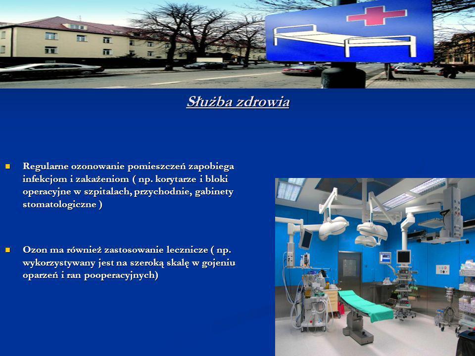 Służba zdrowia Regularne ozonowanie pomieszczeń zapobiega infekcjom i zakażeniom ( np. korytarze i bloki operacyjne w szpitalach, przychodnie, gabinet