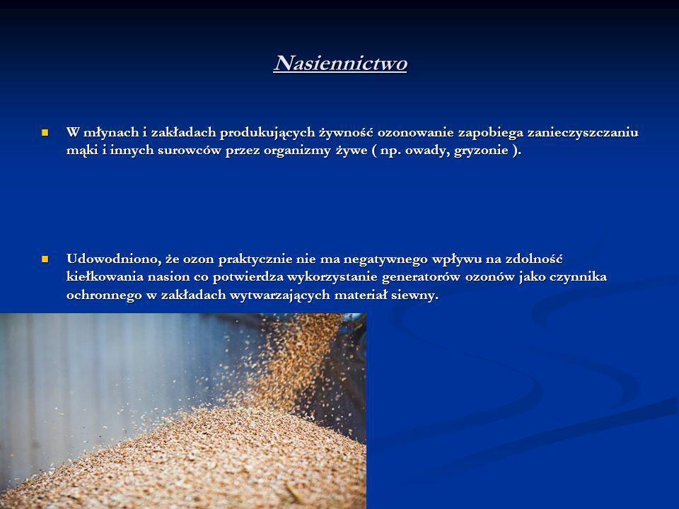 Nasiennictwo W młynach i zakładach produkujących żywność ozonowanie zapobiega zanieczyszczaniu mąki i innych surowców przez organizmy żywe ( np. owady