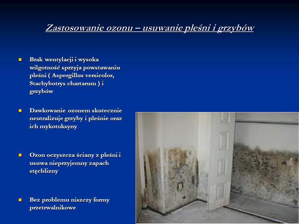 Zastosowanie ozonu – usuwanie pleśni i grzybów Brak wentylacji i wysoka wilgotność sprzyja powstawaniu pleśni ( Aspergillus versicolor, Stachybotrys c