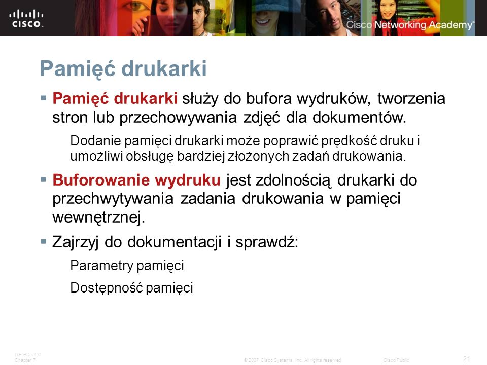 ITE PC v4.0 Chapter 7 21 © 2007 Cisco Systems, Inc. All rights reserved.Cisco Public Pamięć drukarki Pamięć drukarki służy do bufora wydruków, tworzen