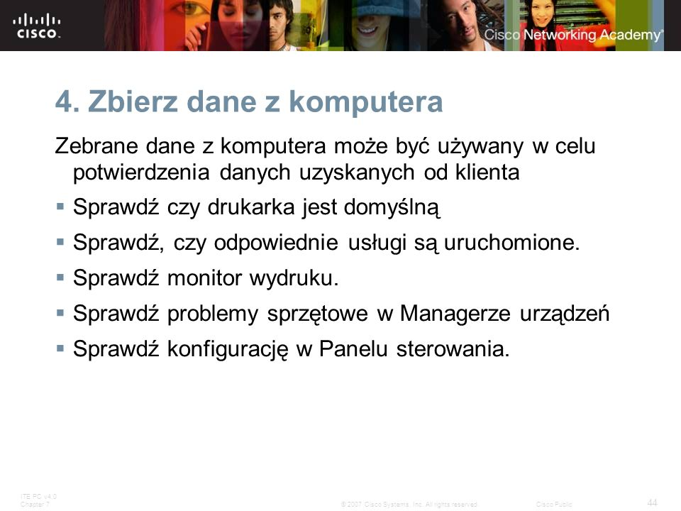 ITE PC v4.0 Chapter 7 44 © 2007 Cisco Systems, Inc. All rights reserved.Cisco Public 4. Zbierz dane z komputera Zebrane dane z komputera może być używ