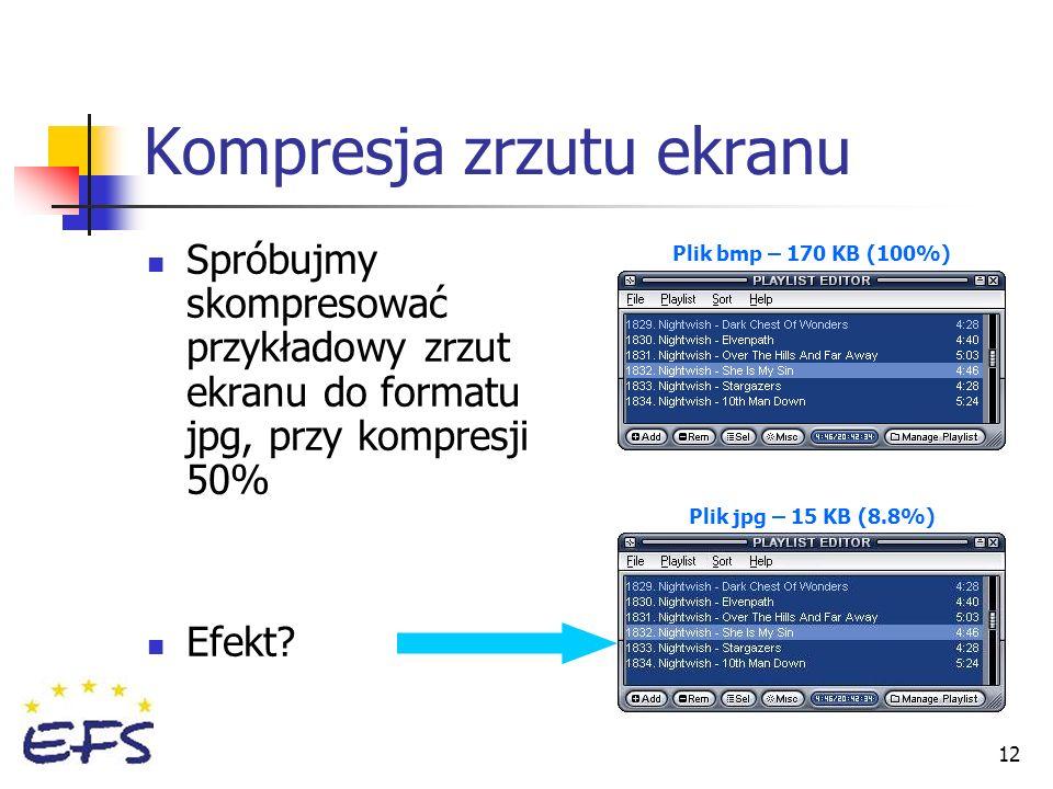 12 Spróbujmy skompresować przykładowy zrzut ekranu do formatu jpg, przy kompresji 50% Efekt? Kompresja zrzutu ekranu Plik bmp – 170 KB (100%) Plik jpg