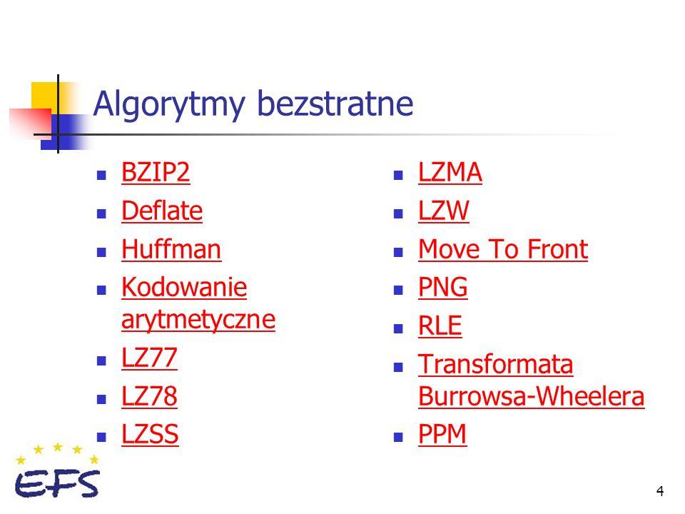 4 Algorytmy bezstratne BZIP2 Deflate Huffman Kodowanie arytmetyczne Kodowanie arytmetyczne LZ77 LZ78 LZSS LZMA LZW Move To Front PNG RLE Transformata
