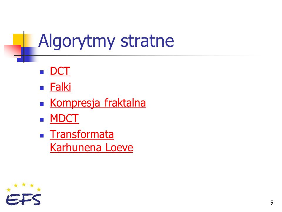 5 Algorytmy stratne DCT Falki Kompresja fraktalna MDCT Transformata Karhunena Loeve Transformata Karhunena Loeve