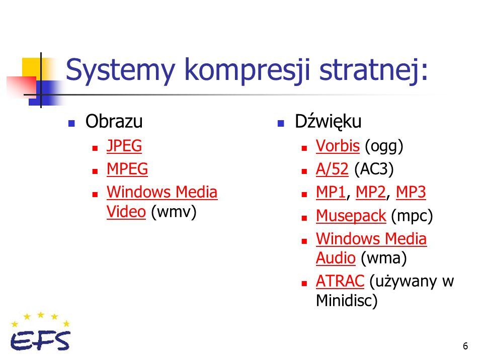 6 Systemy kompresji stratnej: Obrazu JPEG MPEG Windows Media Video (wmv) Dźwięku Vorbis (ogg) A/52 (AC3) MP1, MP2, MP3 Musepack (mpc) Windows Media Au
