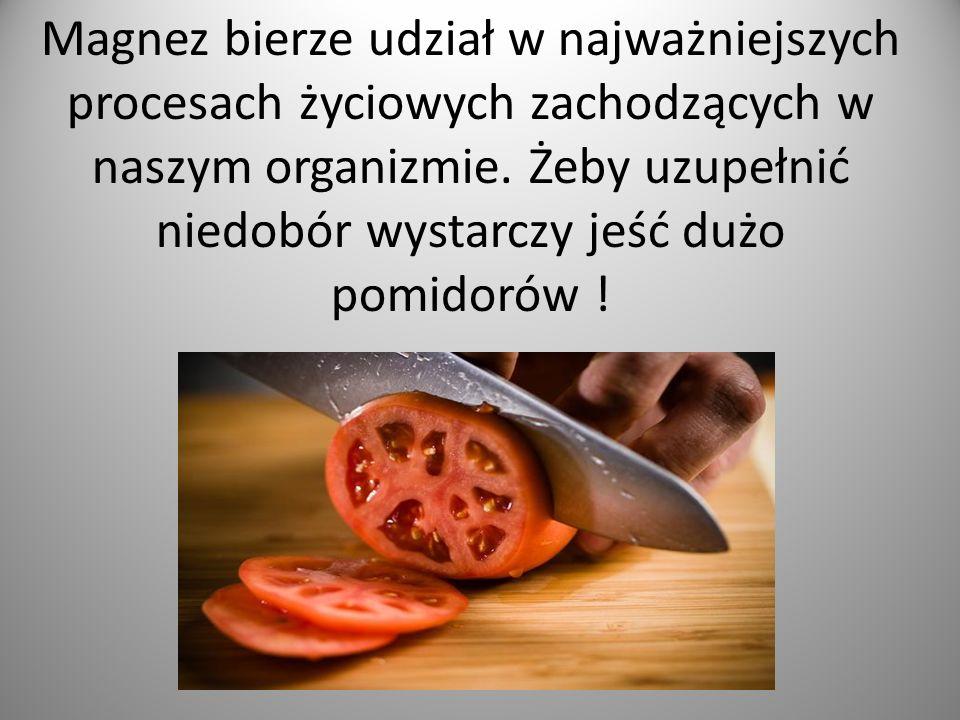 Magnez bierze udział w najważniejszych procesach życiowych zachodzących w naszym organizmie. Żeby uzupełnić niedobór wystarczy jeść dużo pomidorów !