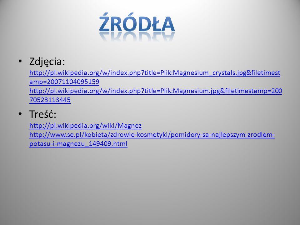 Zdjęcia: http://pl.wikipedia.org/w/index.php?title=Plik:Magnesium_crystals.jpg&filetimest amp=20071104095159 http://pl.wikipedia.org/w/index.php?title