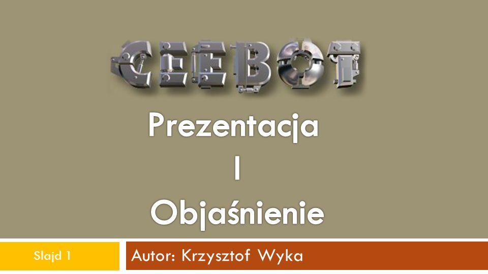 Autor: Krzysztof Wyka Ceebot to aplikacja, która przy okazji rozrywki, uczy programowania w C++ oraz JAVA.