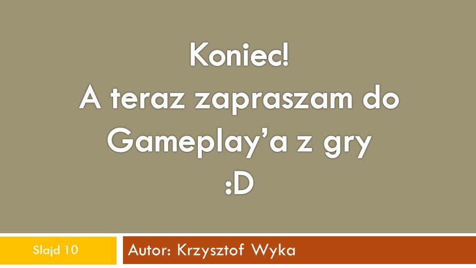 Autor: Krzysztof Wyka Slajd 10