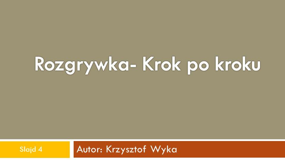 Autor: Krzysztof Wyka Slajd 5