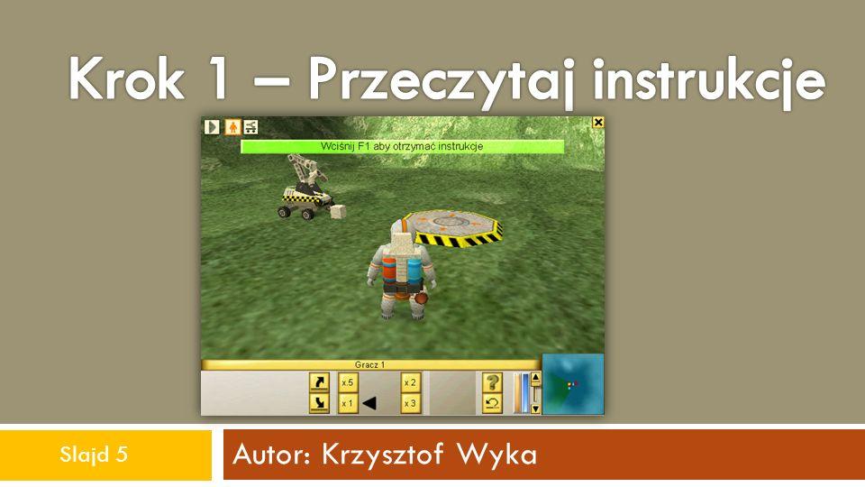 Autor: Krzysztof Wyka Wskazówka! Aby wybrać robota do zaprogramowania kliknij na niego PPM Slajd 6