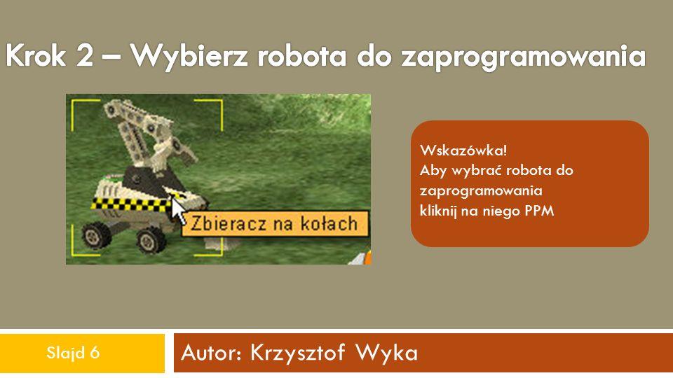 Autor: Krzysztof Wyka Aby zaprogramować robota wybierz,a następnie w edytorze programu napisz skrypt, którym ma się posługiwać robot.