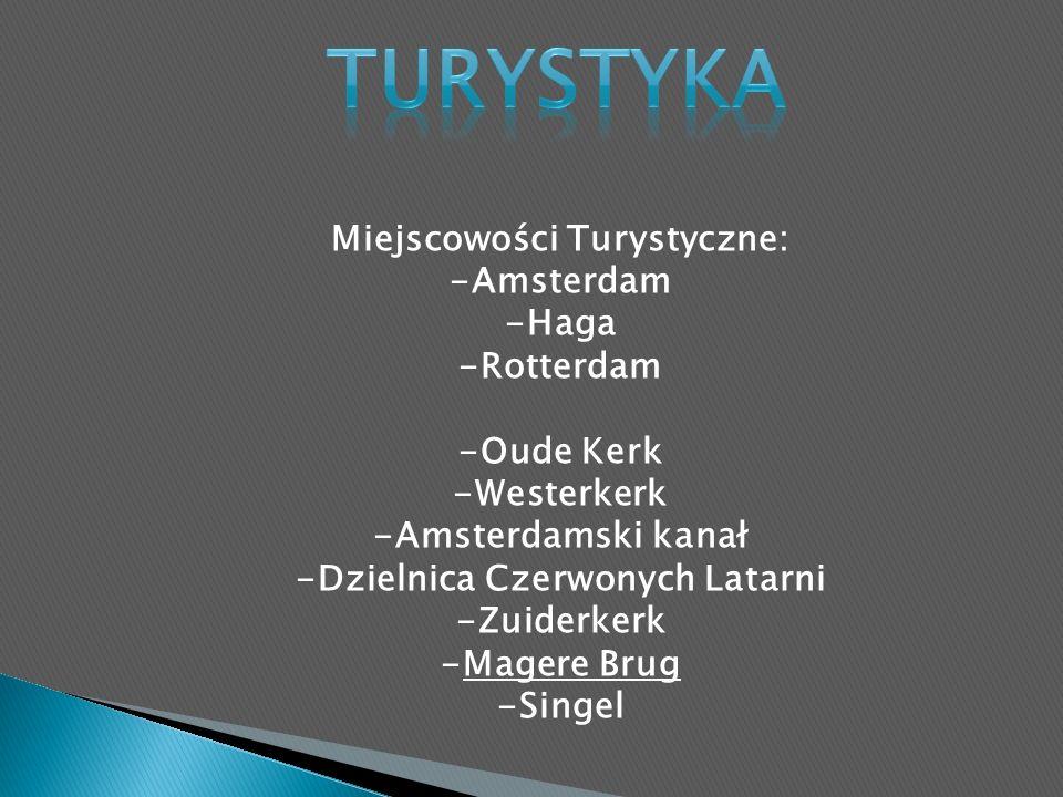 Miejscowości Turystyczne: -Amsterdam -Haga -Rotterdam -Oude Kerk -Westerkerk -Amsterdamski kanał -Dzielnica Czerwonych Latarni -Zuiderkerk -Magere Brug -Singel