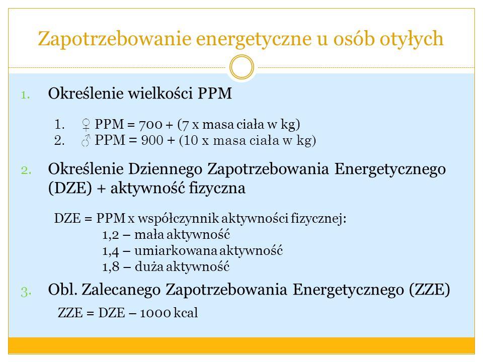 Zapotrzebowanie energetyczne u osób otyłych 1. Określenie wielkości PPM 2. Określenie Dziennego Zapotrzebowania Energetycznego (DZE) + aktywność fizyc