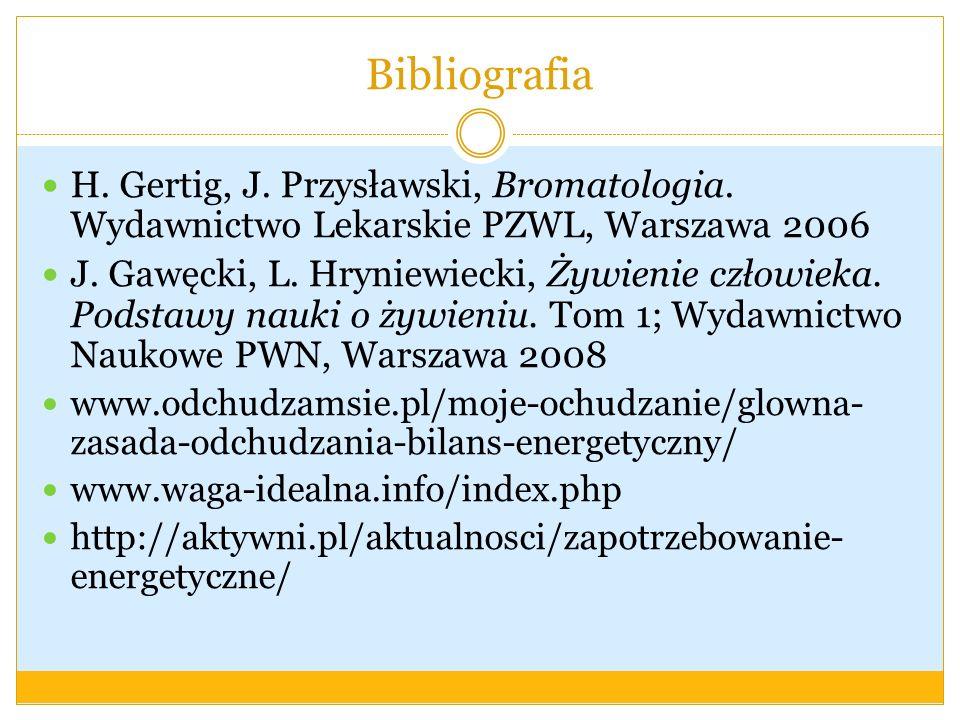 Bibliografia H. Gertig, J. Przysławski, Bromatologia. Wydawnictwo Lekarskie PZWL, Warszawa 2006 J. Gawęcki, L. Hryniewiecki, Żywienie człowieka. Podst