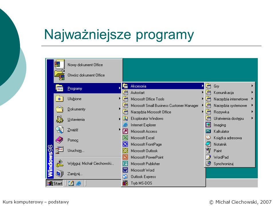 Najważniejsze programy Kurs komputerowy – podstawy © Michał Ciechowski, 2007