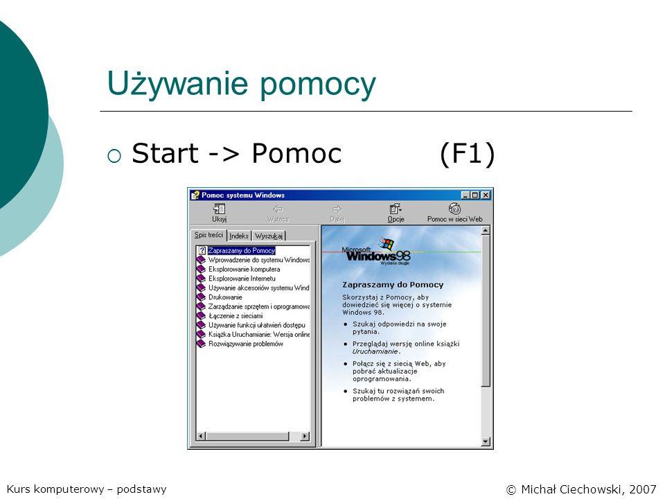 Używanie pomocy Kurs komputerowy – podstawy © Michał Ciechowski, 2007 Start -> Pomoc(F1)
