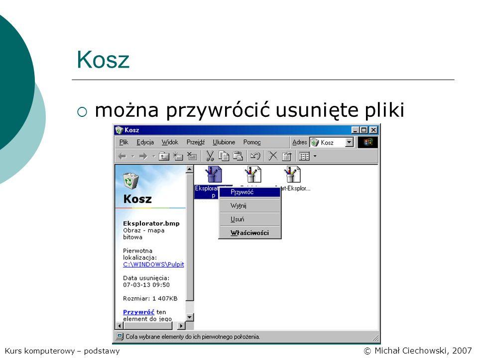 Kosz można przywrócić usunięte pliki Kurs komputerowy – podstawy © Michał Ciechowski, 2007