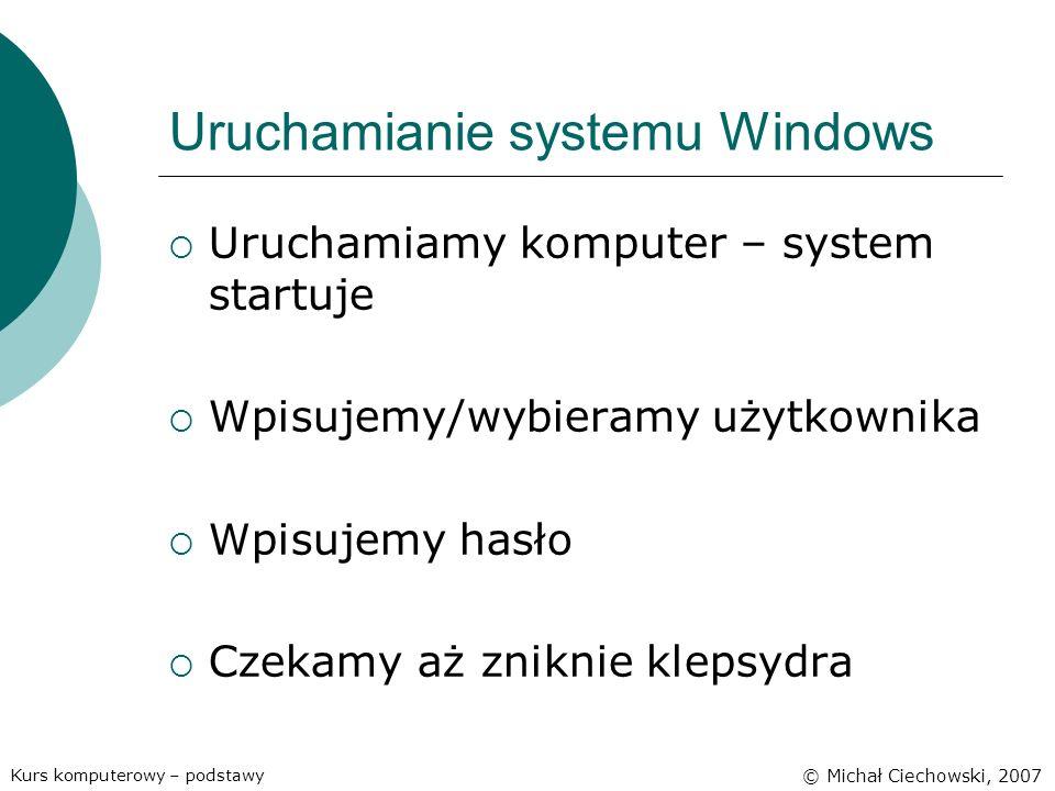 Uruchamianie systemu Windows Uruchamiamy komputer – system startuje Wpisujemy/wybieramy użytkownika Wpisujemy hasło Czekamy aż zniknie klepsydra Kurs